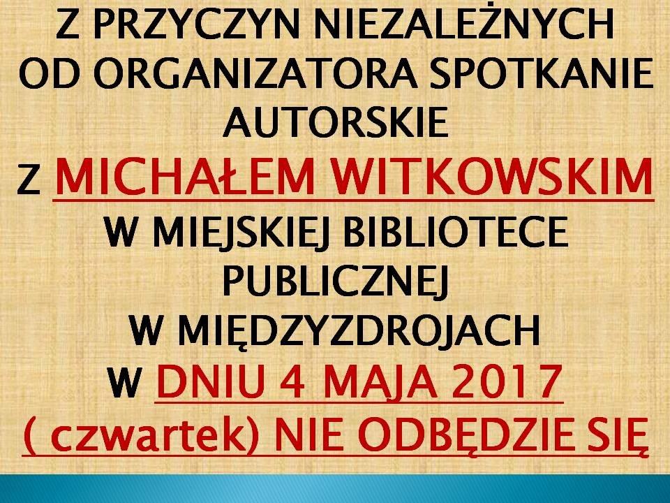 Odwołane spotkanie z Michałem Witkowskim
