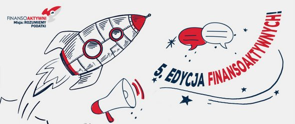 """V edycja programu edukacyjnego Ministerstwa Finansów """"Finansoaktywni"""" – termin składania prac konkursowych przedłużony do 20 maja"""