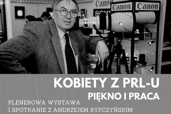 """""""Kobiety z PRL-u. Piękno i praca"""" – plenerowa wystawa i spotkanie z autorem fotografii AndrzejemRyfczyńskim"""
